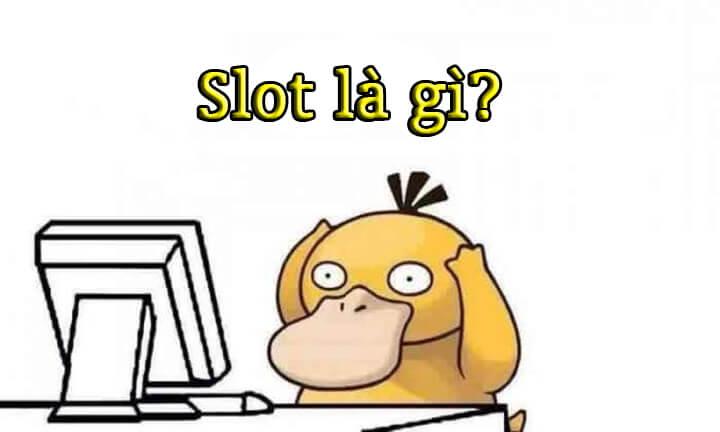 Slot là gì? Ý nghĩa của slot là gì?